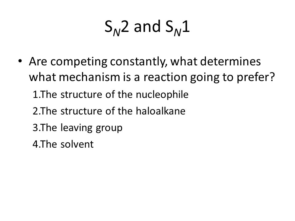 S N 2 and S N 1 Are competing constantly, what determines what mechanism is a reaction going to prefer.