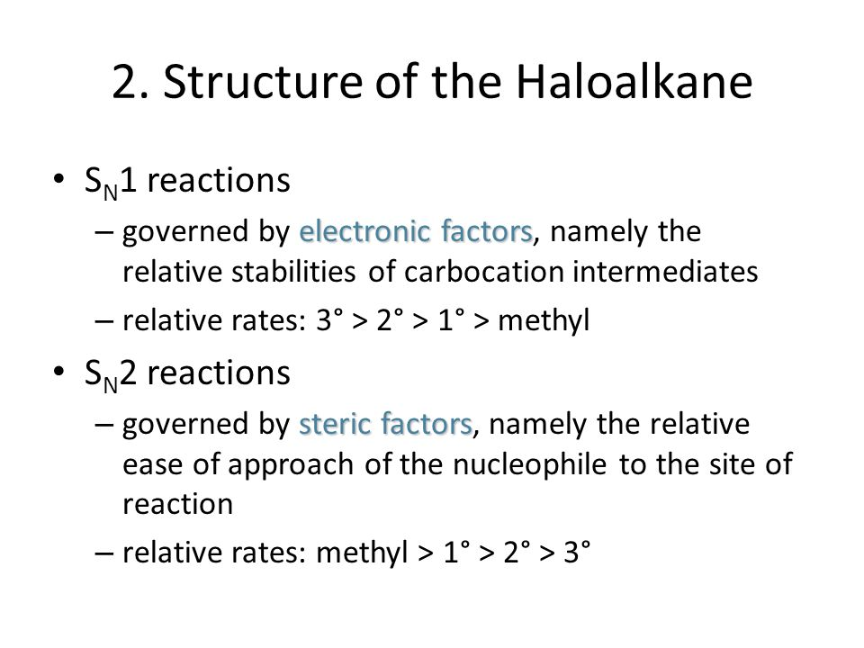 2. Structure of the Haloalkane S N 1 reactions electronic factors – governed by electronic factors, namely the relative stabilities of carbocation int