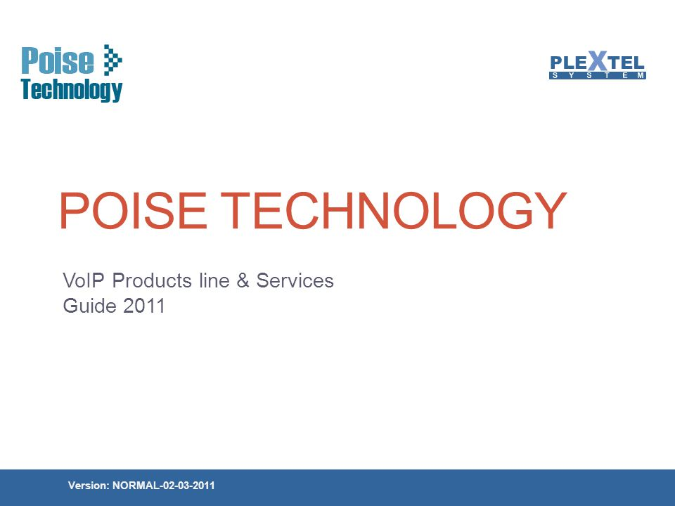About Poise Technology Founded in 2005 Focus on VoIP Technology Develop IP-PBX software based on Asterisk Distribute VoIP Equipment Currently we do provided full range of VoIP device to Thailand market IP-PHONE, Video Phone, WiFi Phone, Wireless Phone, ATA, IAD, Gateway, GSM-Gateway, USB Phone, Telephony Card, VoIP Software, IP-PBX, Fax Server, etc.
