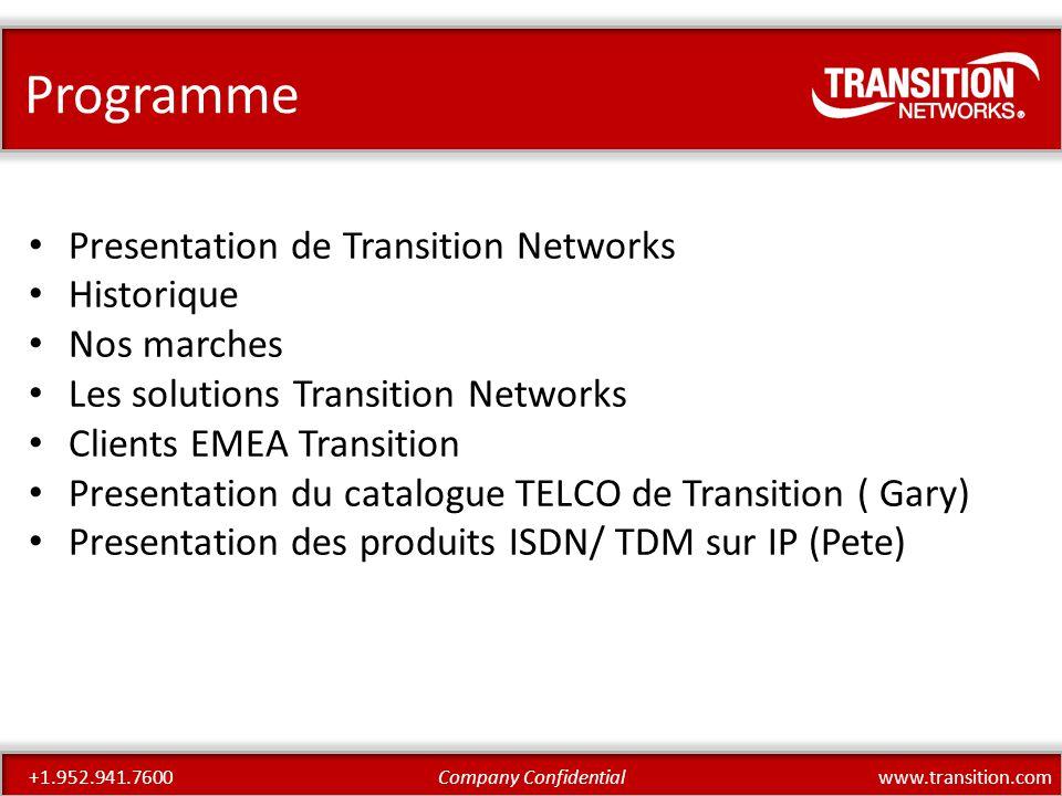 www.transition.comCompany Confidential+1.952.941.7600 Transition Networks Fondee en 1987 Siege social a Minneapolis, MN Societe cote au NASDAQ: JCS 35% de croissance en 2010-2011 En mode croissance depuis Presence mondiale Soutien actif au MEF, IEEE, ITU & IETF Support 24/7/365 Un des Leader du marche Carrier Ethernet - 2007 – 1er NIDs (EFM-802.3ah) lance - aujourd'hui 6 familles de produits NID disponibles EFM/CFM/Y.1731 100 000 NID deployes dans le monde