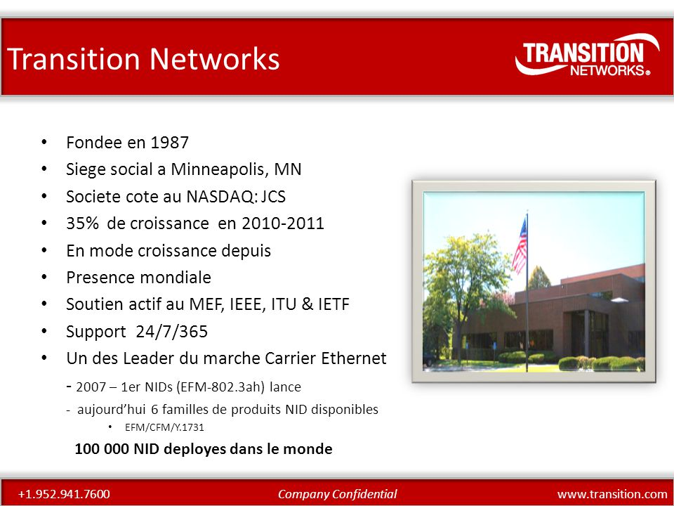 www.transition.comCompany Confidential+1.952.941.7600 ConfigurationPerfect for Mobile Backhaul and CE delivery – 4 100/1000 SFP ports – 4 10/100/1000BASE-T ports – Any port can be network or client High Level Feature Overview – SNMP v1, v2c & v3 – IPv6 – VLAN with Q-in-Q – Bandwidth allocation Per EVC / VLAN – QoS – 802.3ah, 802.1ag, Y.1731 – Ring protection G.8031 and G.8032 – 1588v2 – Last gasp notification – CE 2.0 ready S3280 NID MSO/Service Provider Business Class Ethernet Ethernet Mobile Backhaul Fiber