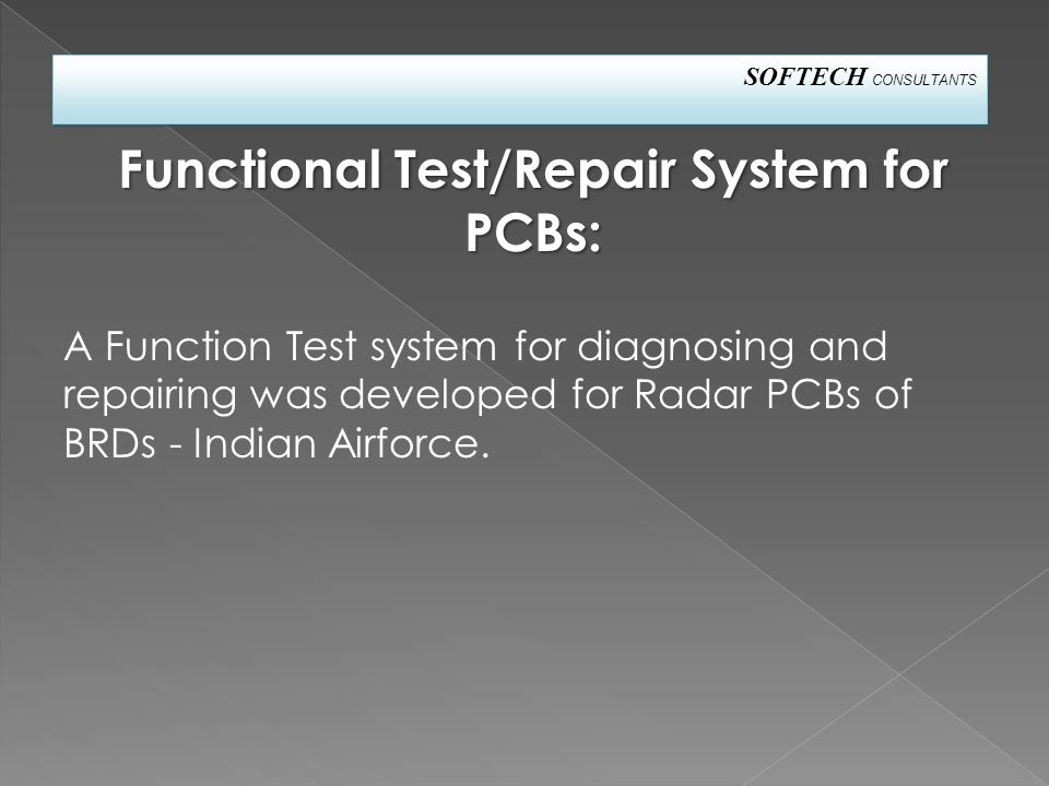 SOFTECH CONSULTANTS Functional Test/Repair System for PCBs: A Function Test system for diagnosing and repairing was developed for Radar PCBs of BRDs - Indian Airforce.