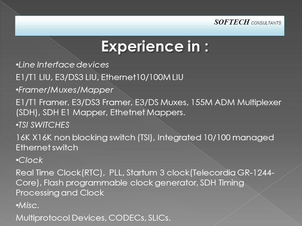 Line Interface devices E1/T1 LIU, E3/DS3 LIU, Ethernet10/100M LIU Framer/Muxes/Mapper E1/T1 Framer, E3/DS3 Framer, E3/DS Muxes, 155M ADM Multiplexer (SDH), SDH E1 Mapper, Ethetnet Mappers.