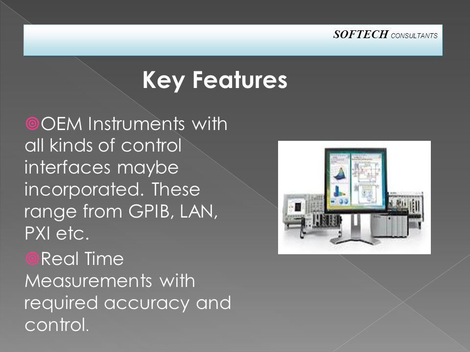 SOFTECH CONSULTANTS  OEM Instruments with all kinds of control interfaces maybe incorporated.