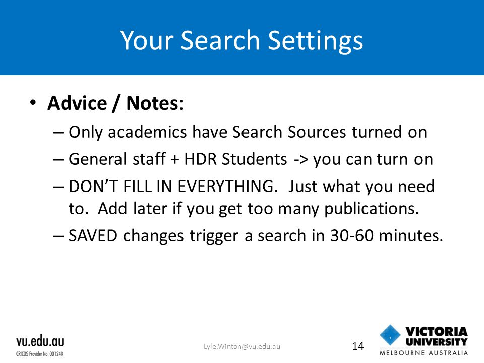 Your Search Settings Advice / Notes: – Only academics have Search Sources turned on – General staff + HDR Students -> you can turn on – DON'T FILL IN