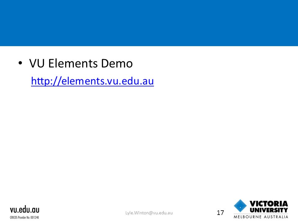 VU Elements Demo http://elements.vu.edu.au Lyle.Winton@vu.edu.au 17