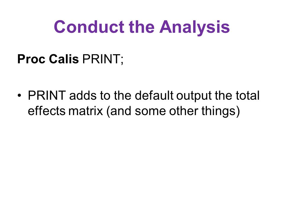 Conduct the Analysis Proc Calis PRINT; PRINT adds to the default output the total effects matrix (and some other things)