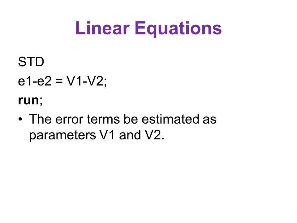 Linear Equations STD e1-e2 = V1-V2; run; The error terms be estimated as parameters V1 and V2.