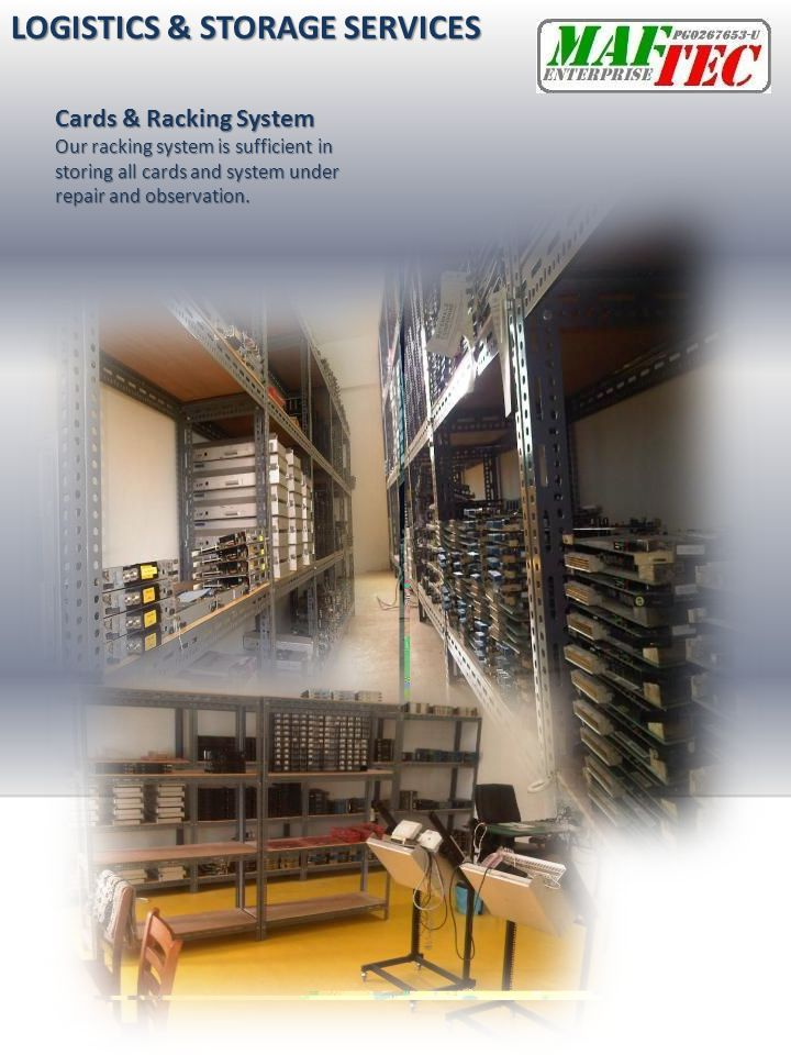 Cards & Racking System Our racking system is sufficient in storing all cards and system under repair and observation. LOGISTICS & STORAGE SERVICES