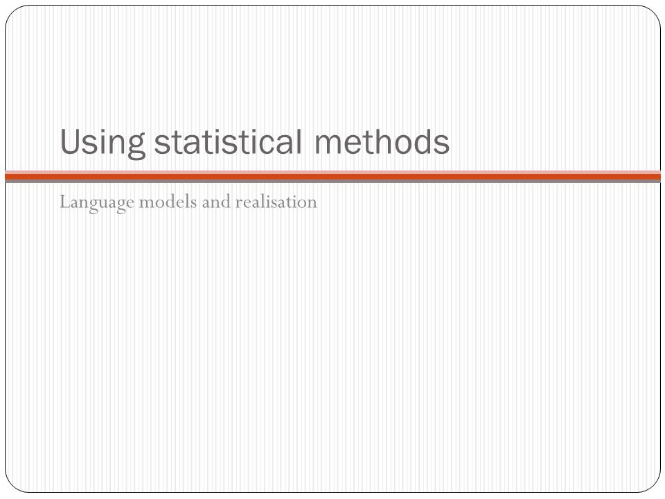 Using statistical methods Language models and realisation