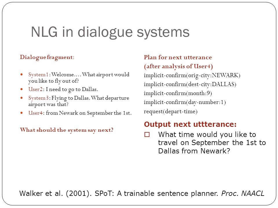 NLG in dialogue systems Dialogue fragment: System1: Welcome....