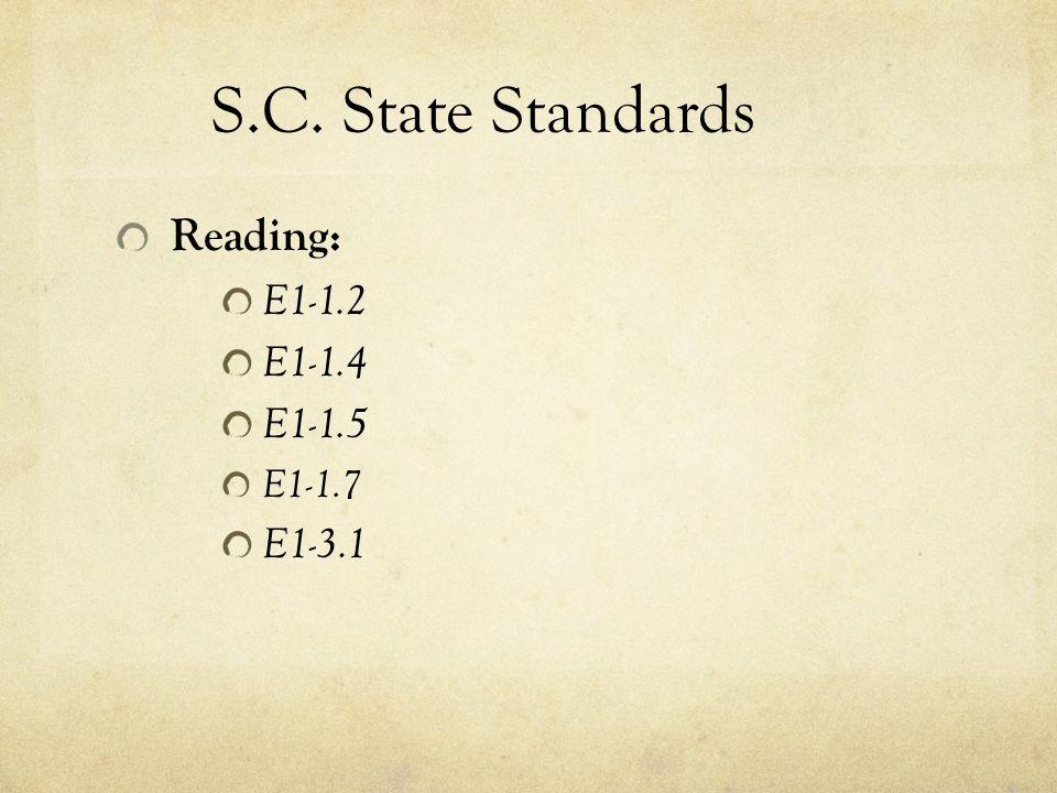 S.C. State Standards Reading: E1-1.2 E1-1.4 E1-1.5 E1-1.7 E1-3.1