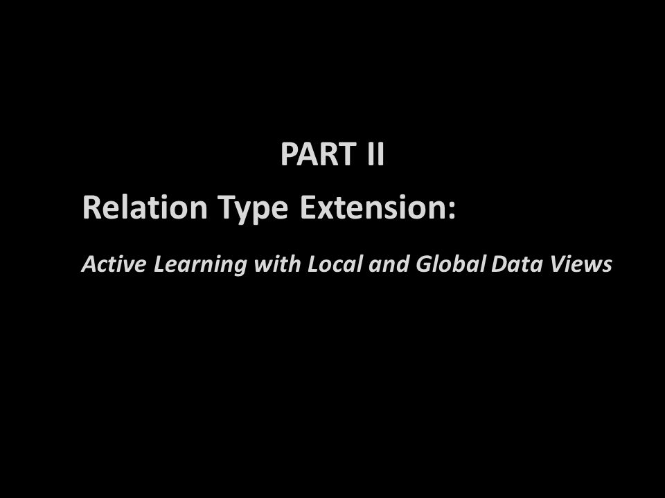 PART II Relation Type Extension: Active Learning with Local and Global Data Views