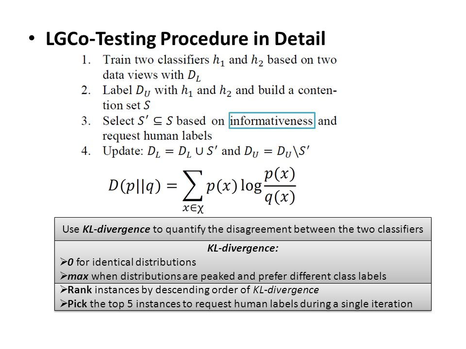 LGCo-Testing Procedure in Detail Use KL-divergence to quantify the disagreement between the two classifiers KL-divergence:  0 for identical distribut