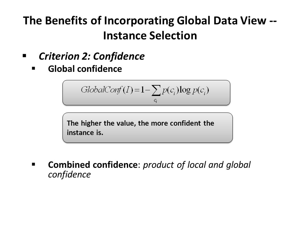 The Benefits of Incorporating Global Data View -- Instance Selection  Criterion 2: Confidence  Global confidence  Combined confidence: product of l