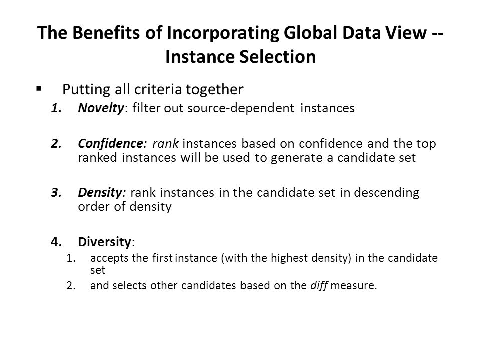 The Benefits of Incorporating Global Data View -- Instance Selection  Putting all criteria together 1.Novelty: filter out source-dependent instances