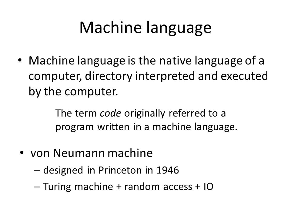 Machine language A program written in some machine language is a sequence of numbers.