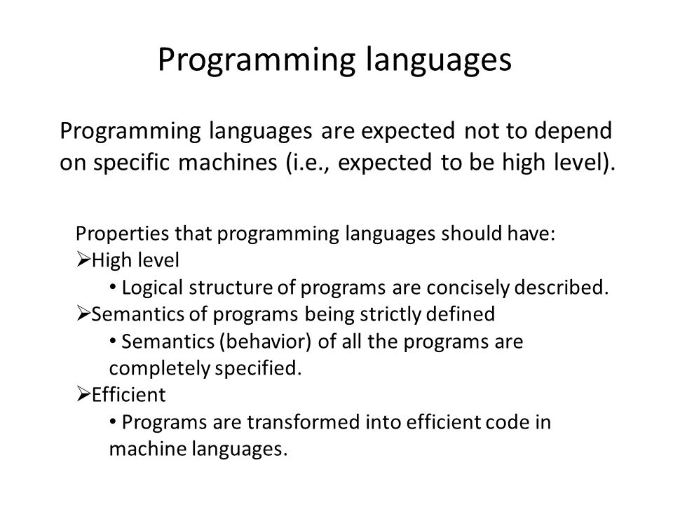 Programming languages Programming languages are expected not to depend on specific machines (i.e., expected to be high level).