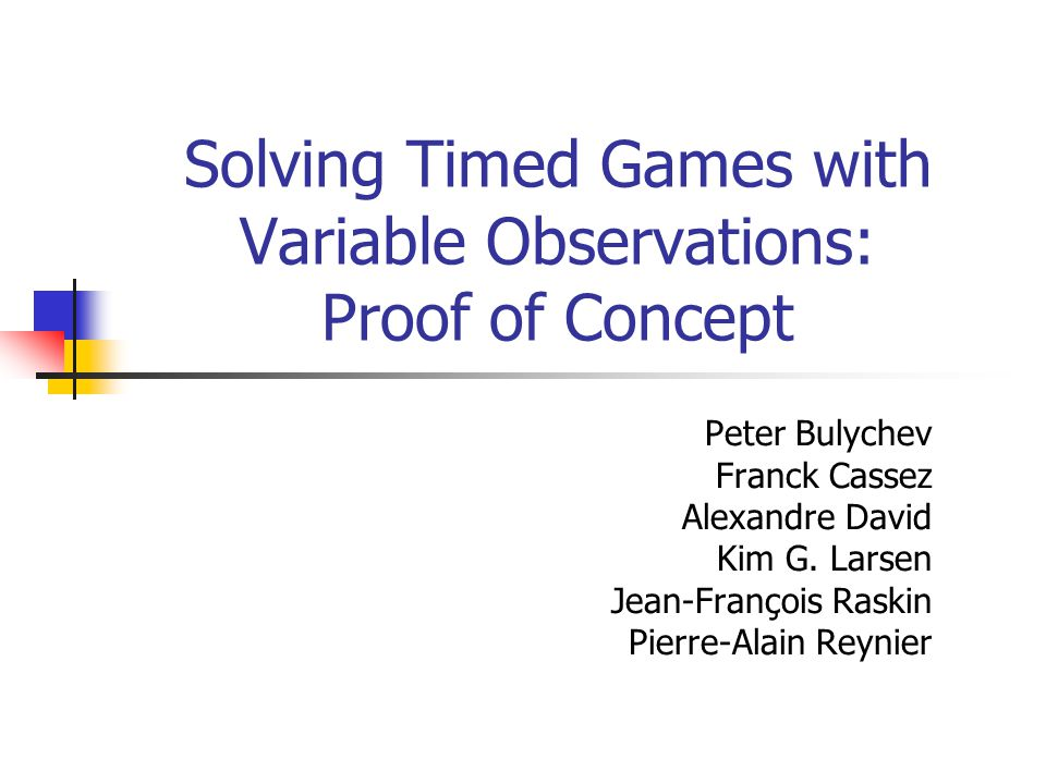 Solving Timed Games with Variable Observations: Proof of Concept Peter Bulychev Franck Cassez Alexandre David Kim G.