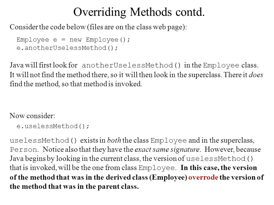 * Invoking a superclass' method using 'super' There will be many times where you will want to invoke an overridden method from your superclass.