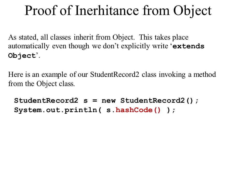 Proof of Inerhitance from Object As stated, all classes inherit from Object.
