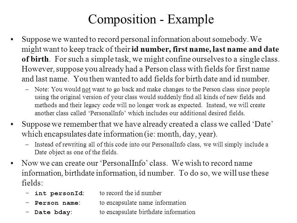 Composition - Example Suppose we wanted to record personal information about somebody.
