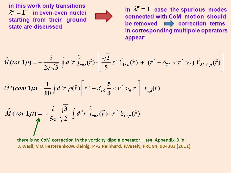 in this work only transitions in even-even nuclei starting from their ground state are discussed in case the spurious modes connected with CoM motion should be removed correction terms in corresponding multipole operators appear: there is no CoM correction in the vorticity dipole operator – see Appendix B in: J.Kvasil, V.O.Nesterenko,W.Kleinig, P.-G.Reinhard, P.Vesely, PRC 84, 034303 (2011)