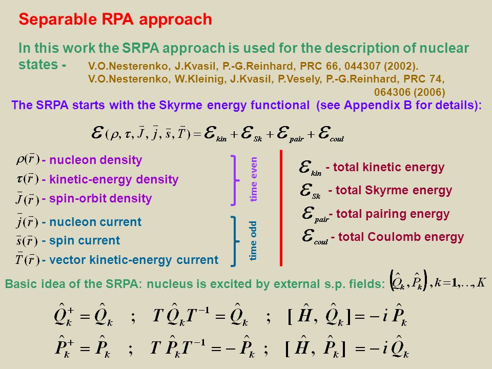 Separable RPA approach In this work the SRPA approach is used for the description of nuclear states - V.O.Nesterenko, J.Kvasil, P.-G.Reinhard, PRC 66, 044307 (2002).