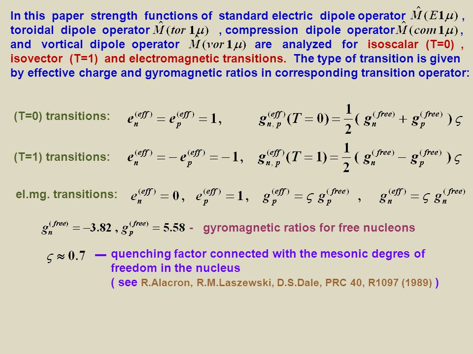 In this paper strength functions of standard electric dipole operator, toroidal dipole operator, compression dipole operator, and vortical dipole operator are analyzed for isoscalar (T=0), isovector (T=1) and electromagnetic transitions.
