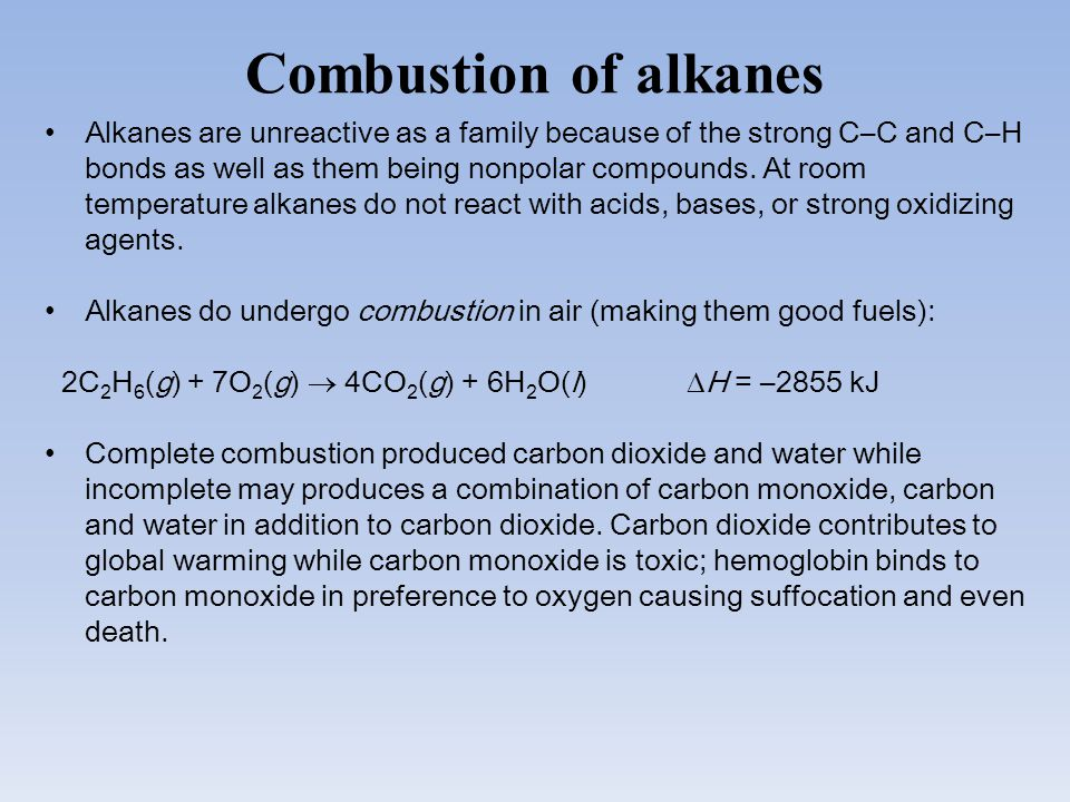 Combustion of alkanes Alkanes are unreactive as a family because of the strong C–C and C–H bonds as well as them being nonpolar compounds. At room tem