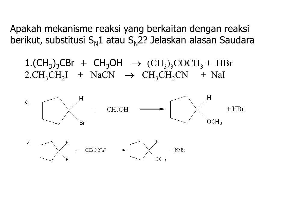 Apakah mekanisme reaksi yang berkaitan dengan reaksi berikut, substitusi S N 1 atau S N 2.