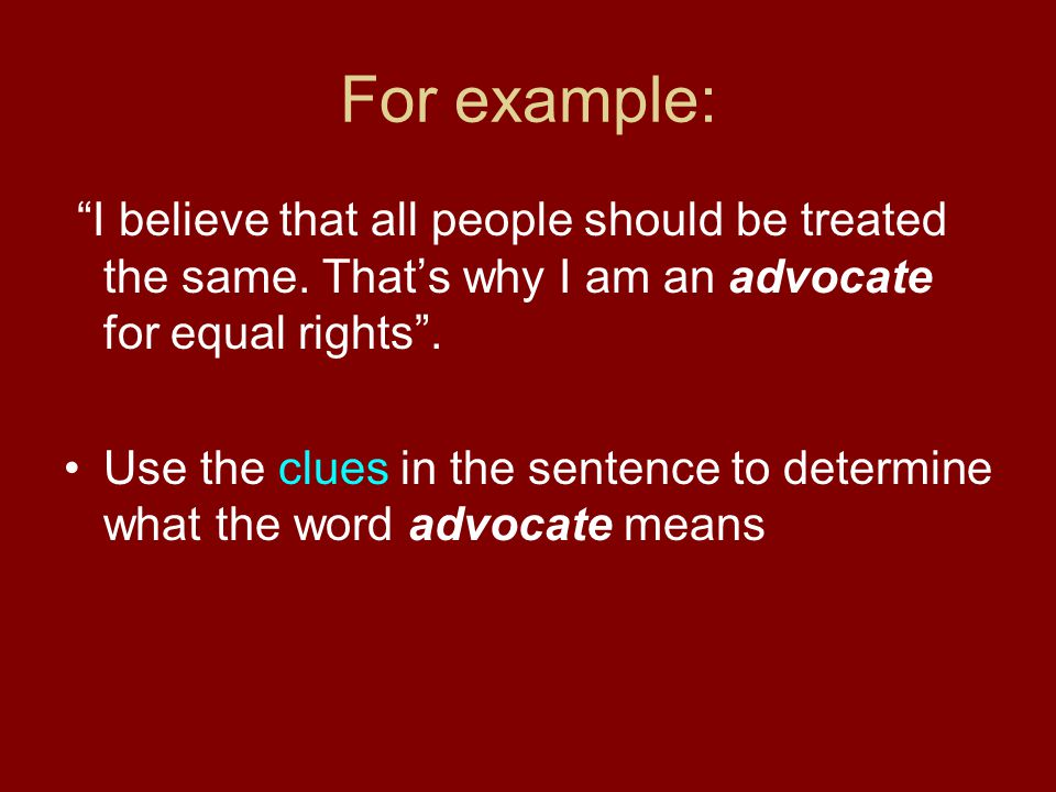 """For example: """"I believe that all people should be treated the same. That's why I am an advocate for equal rights"""". Use the clues in the sentence to de"""