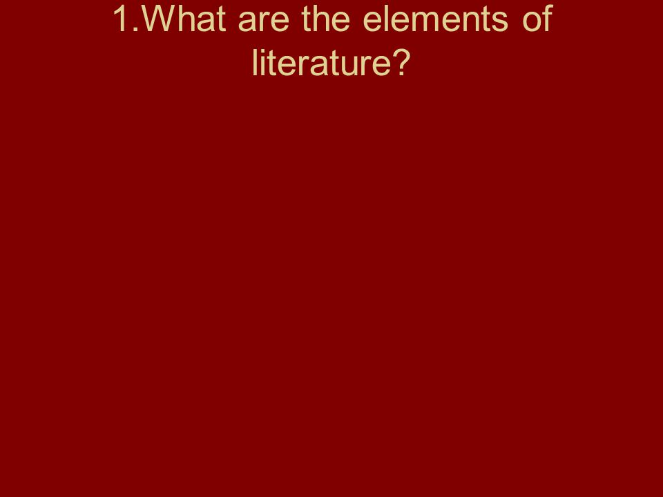 1.What are the elements of literature?