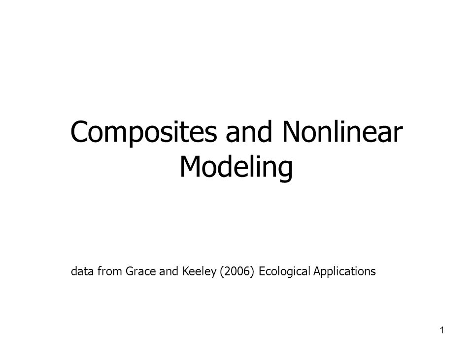 1 Composites and Nonlinear Modeling data from Grace and Keeley (2006) Ecological Applications