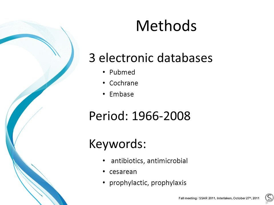 Methods 3 electronic databases Pubmed Cochrane Embase Period: 1966-2008 Keywords: antibiotics, antimicrobial cesarean prophylactic, prophylaxis