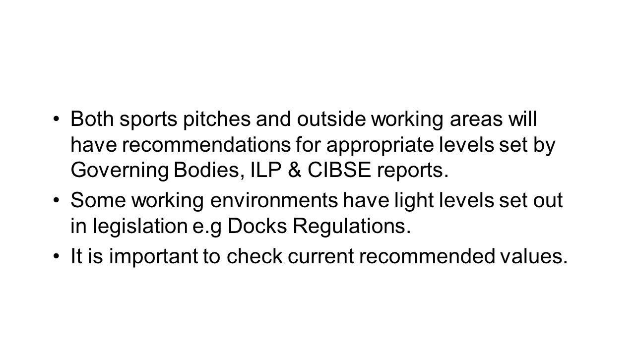 Both sports pitches and outside working areas will have recommendations for appropriate levels set by Governing Bodies, ILP & CIBSE reports.