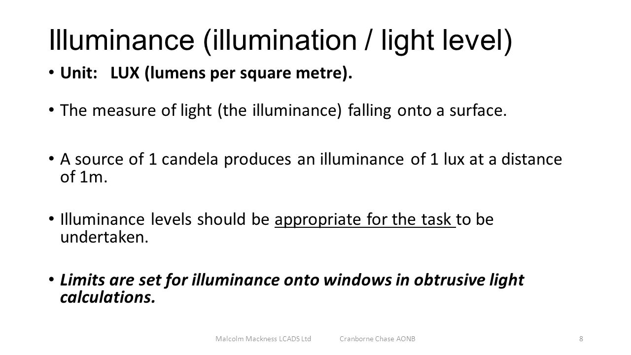 Illuminance (illumination / light level) Unit: LUX (lumens per square metre).