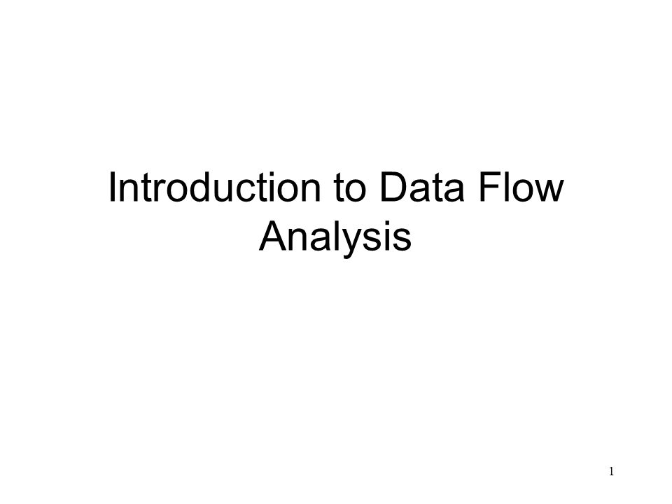1 Introduction to Data Flow Analysis