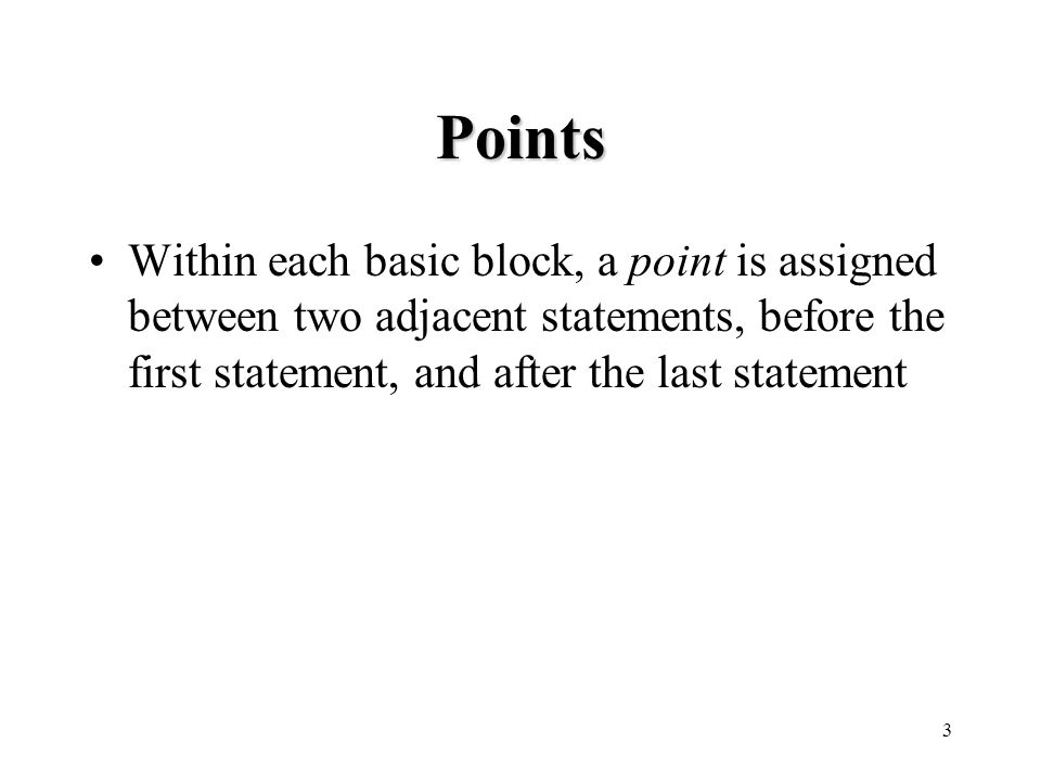 3 Points Within each basic block, a point is assigned between two adjacent statements, before the first statement, and after the last statement