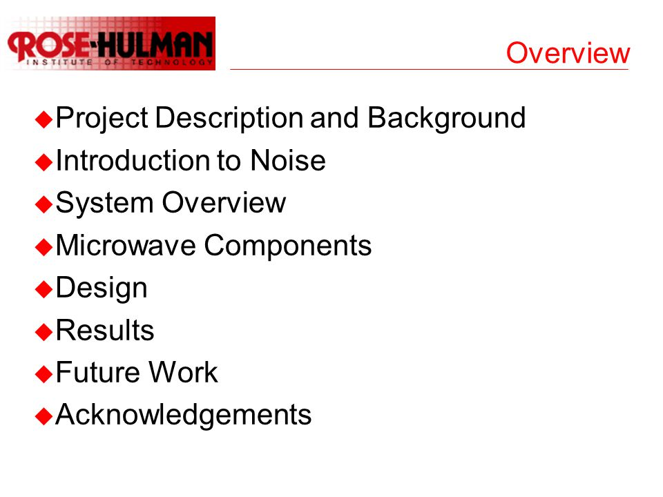 Overview u Project Description and Background u Introduction to Noise u System Overview u Microwave Components u Design u Results u Future Work u Acknowledgements