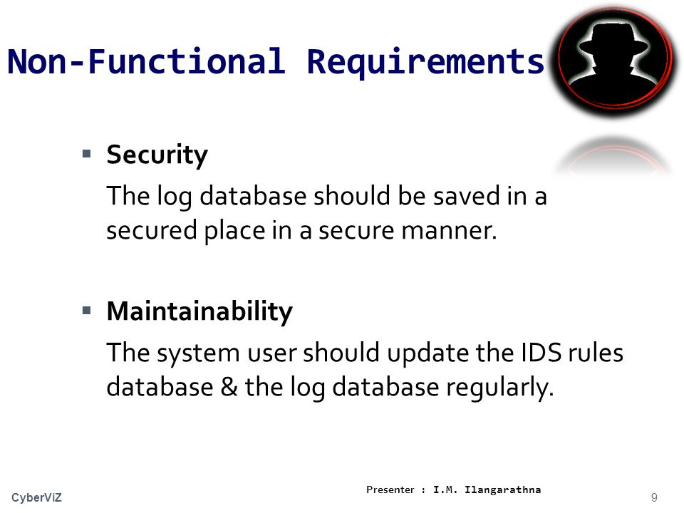 Non-Functional Requirements  Security The log database should be saved in a secured place in a secure manner.