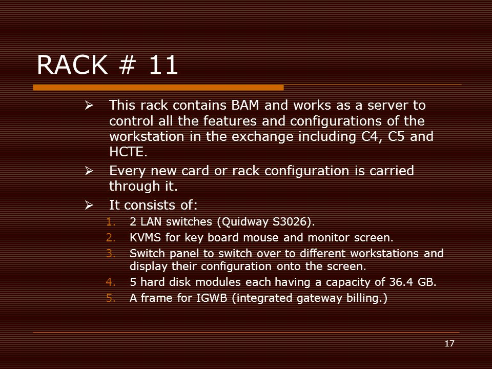 17 RACK # 11  This rack contains BAM and works as a server to control all the features and configurations of the workstation in the exchange includin