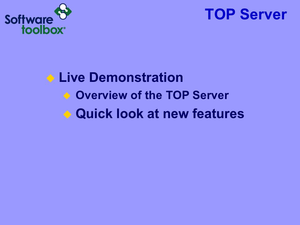 TOP Server  Live Demonstration  Overview of the TOP Server  Quick look at new features