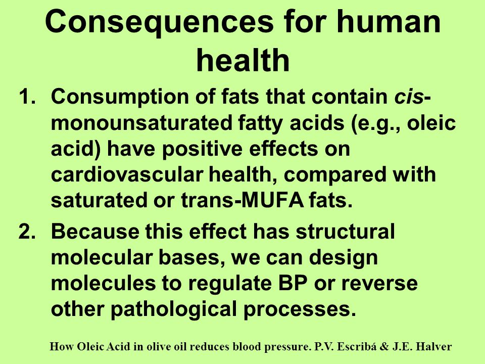 Consequences for human health 1.Consumption of fats that contain cis- monounsaturated fatty acids (e.g., oleic acid) have positive effects on cardiova
