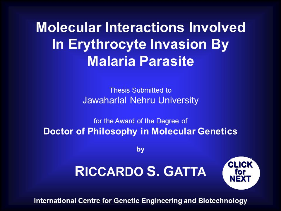 Molecular Interactions Involved In Erythrocyte Invasion By Malaria Parasite Thesis Submitted to Jawaharlal Nehru University for the Award of the Degree of Doctor of Philosophy in Molecular Genetics by International Centre for Genetic Engineering and Biotechnology R ICCARDO S.