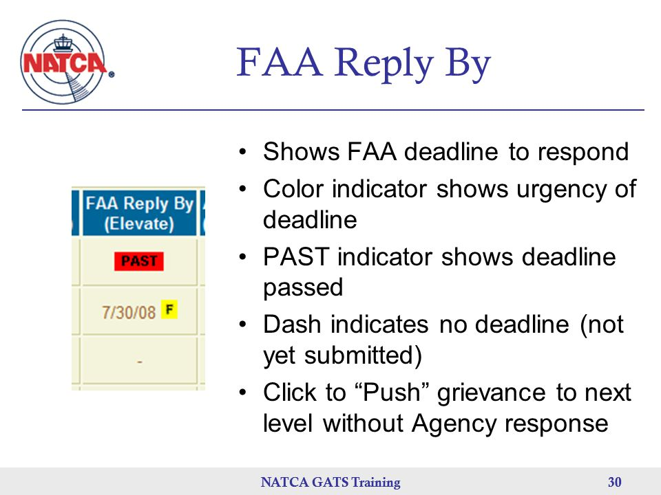 NATCA GATS Training 30 NATCA GATS Training30 FAA Reply By Shows FAA deadline to respond Color indicator shows urgency of deadline PAST indicator shows deadline passed Dash indicates no deadline (not yet submitted) Click to Push grievance to next level without Agency response