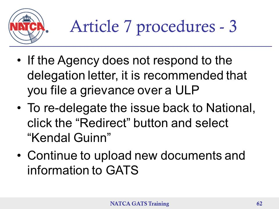 NATCA GATS Training 62 NATCA GATS Training62 Article 7 procedures - 3 If the Agency does not respond to the delegation letter, it is recommended that