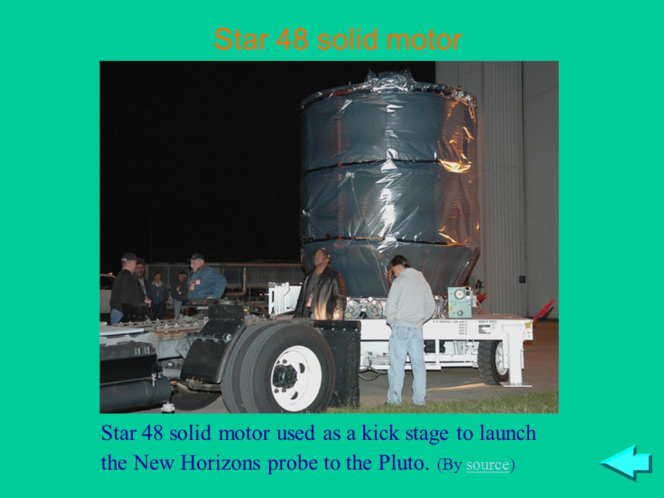 Star 48 solid motor Star 48 solid motor used as a kick stage to launch the New Horizons probe to the Pluto.