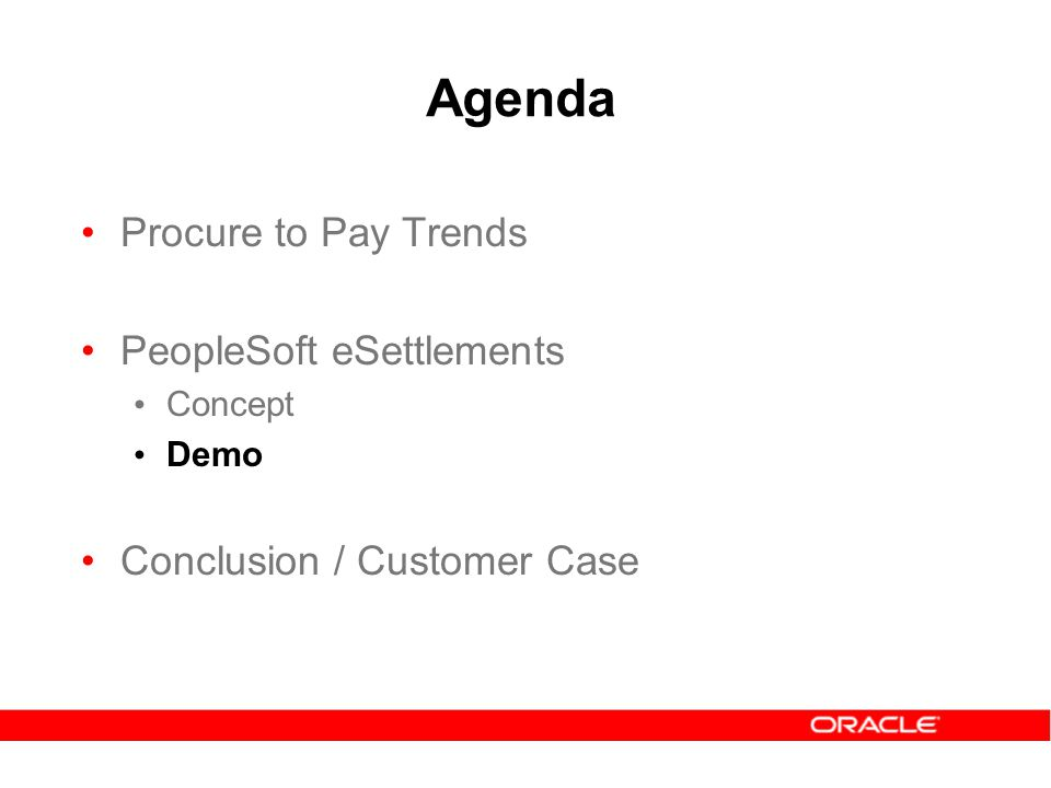 Agenda Procure to Pay Trends PeopleSoft eSettlements Concept Demo Conclusion / Customer Case