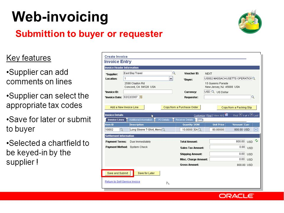 Web-invoicing Submittion to buyer or requester Key features Supplier can add comments on lines Supplier can select the appropriate tax codes Save for later or submit to buyer Selected a chartfield to be keyed-in by the supplier !